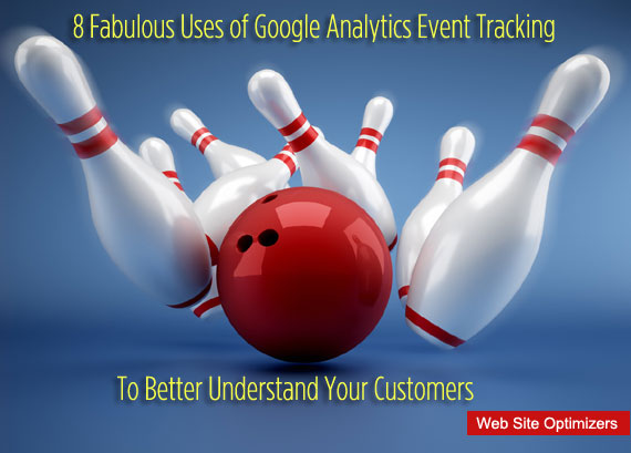 8 Fabulous Uses of Google Analytics Event Tracking to Better Understand Your Customers