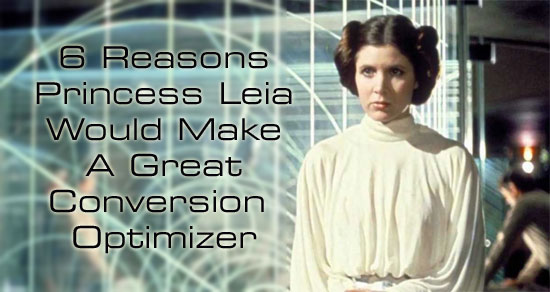 6 Reasons Why Princess Leia Would Make A Great Conversion Optimizer