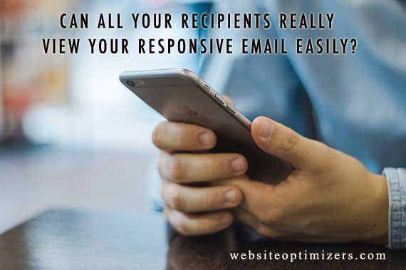 Can All Your Recipients Really View Your Responsive Email Easily?