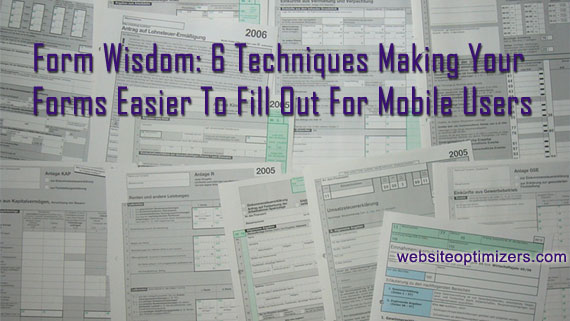 Form Wisdom: 6 Techniques Making Your Forms Easier To Fill Out For Mobile Users